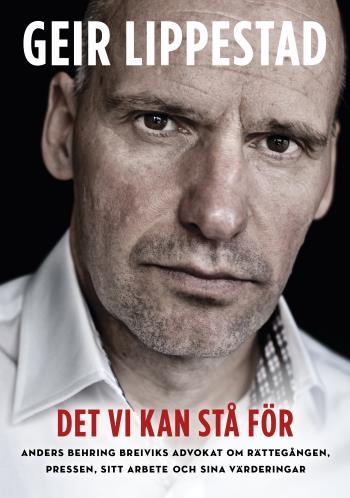 Det Vi Kan Stå För - Anders Behring Breiviks Advokat Om Rättegången, Pressen, Sitt Arbete Och Sina Värderingar