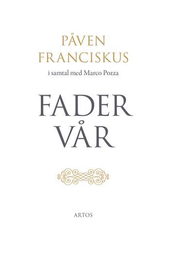 Fader Vår - Påven Franciskus I Samtal Med Marco Pozza
