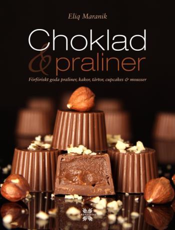 Choklad & Praliner - Förföriskt Goda Praliner, Kakor, Tårtor, Cupcakes & Mousser