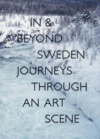 In & Beyond Sweden- Journeys Through An Art Scene