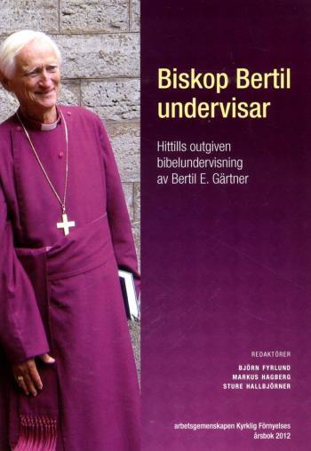 Biskop Bertil Undervisar - Hittills Outgiven Bibelundervisning Av Bertil E. Gärtner