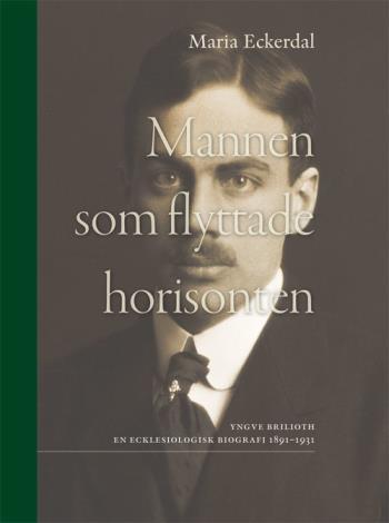 Mannen Som Flyttade Horisonten - Yngve Brilioth En Ecklesiologisk Biografi