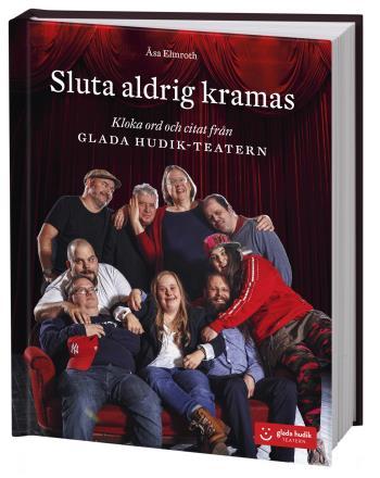 Sluta Aldrig Kramas - Kloka Ord Och Citat Från Glada Hudik-teatern