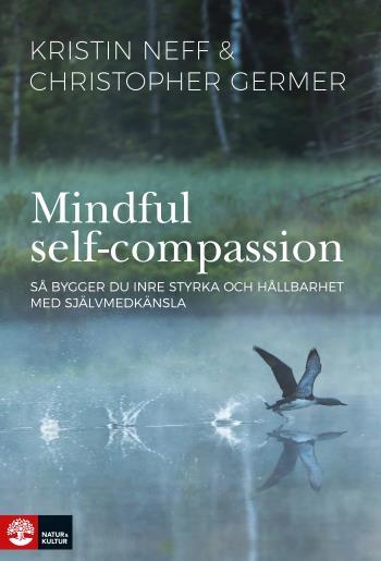 Mindful Self-compassion - Så Bygger Du Inre Styrka Och Hållbarhet Med Själv