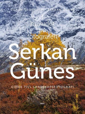 I Huvudet På Fotografen Serkan Günes - Guide Till Landskapsfotografi