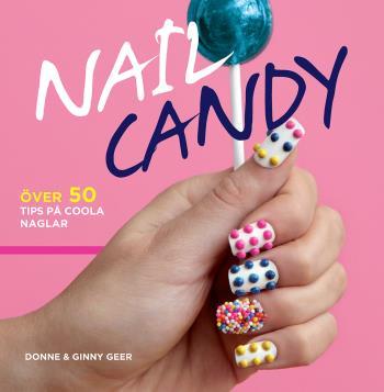 Nail Candy - Över 50 Tips På Coola Naglar