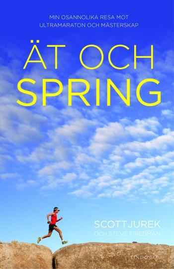 Ät Och Spring - Min Osannolika Resa Mot Ultramaraton Och Mästerskap