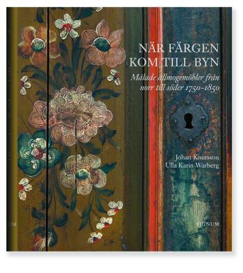 När Färgen Kom Till Byn - Målade Allmogemöbler Från Norr Till Söder 1750-1850