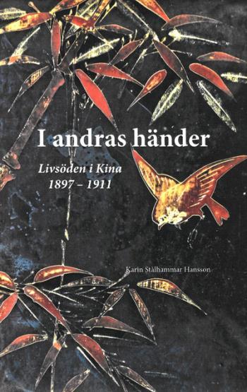 I Andras Händer - Livsöden I Kina 1897-1911