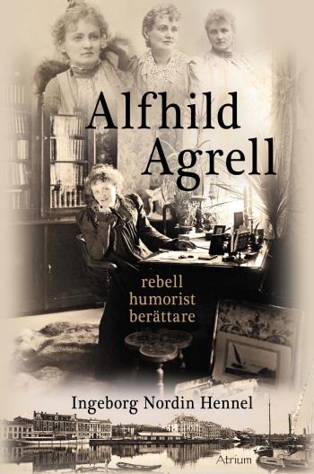 Alfhild Agrell - Rebell Humorist Berättare