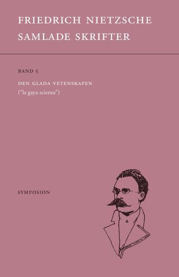 """Samlade Skrifter. Bd 5, Den Glada Vetenskapen - """"la Gaya Scienza"""""""