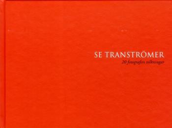 Se Tranströmer - 20 Fotografers Tolkningar
