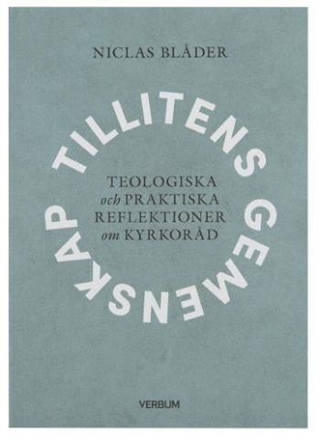 Tillitens Gemenskap - Teologiska Och Praktiska Reflektioner Om Kyrkoråd