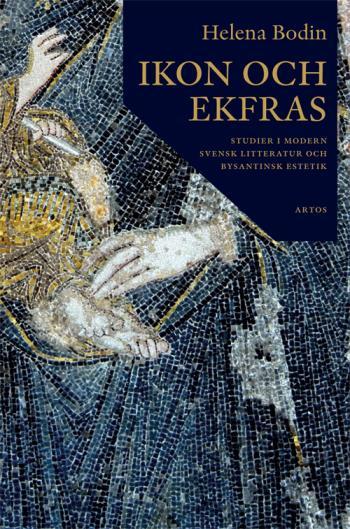 Ikon Och Ekfras - Studier I Moderns Svensk Litteratur Och Bysantinsk Estetik