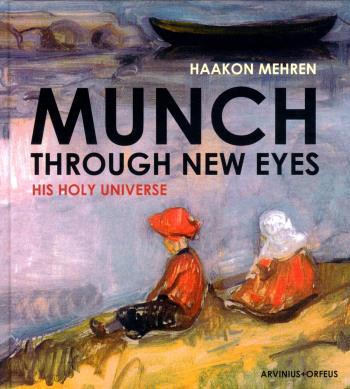 Munch Through New Eyes - His Holy Universe