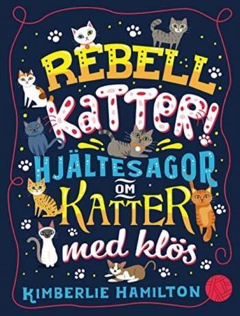 Rebellkatter! - Hjältesagor Om Katter Med Klös