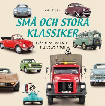 Små Och Stora Klassiker - Från Messerschmittt Till Volvo Titan
