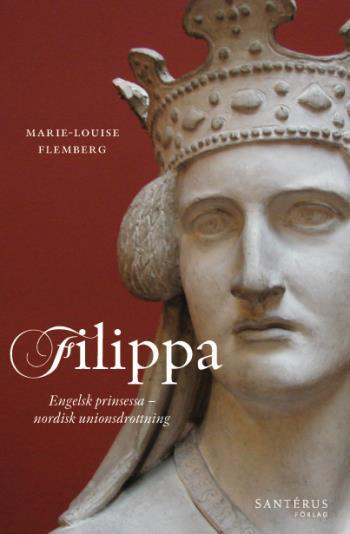 Filippa - Engelsk Prinsessa Och Nordisk Unionsdrottning