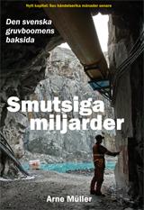 Smutsiga Miljarder - Den Svenska Gruvboomens Baksida