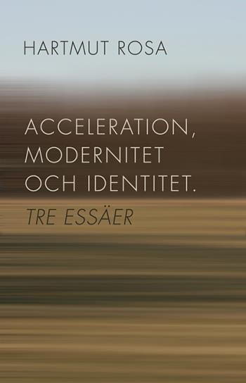 Acceleration, Modernitet Och Identitet - Tre Essäer