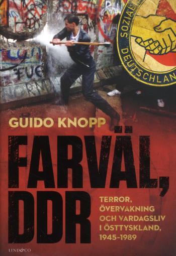 Farväl, Ddr - Terror, Övervakning Och Vardagsliv I Östtyskland 1945-1989