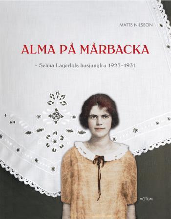 Alma På Mårbacka - Selma Lagerlöfs Husjungfru 1925-1931