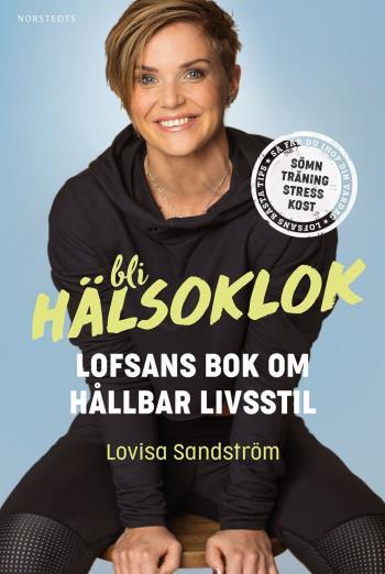 Bli Hälsoklok - Lofsans Bok Om Hållbar Livsstil