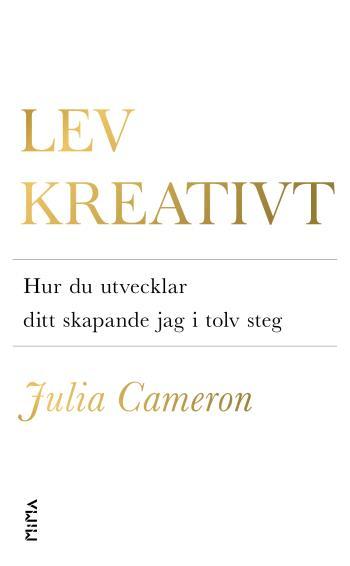 Lev Kreativt - Hur Du Utvecklar Ditt Skapande Jag I Tolv Steg