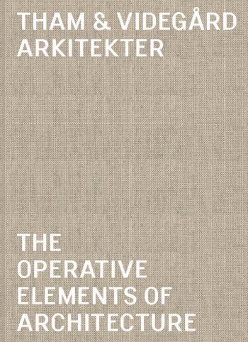 Tham & Videgård Arkitekter - The Operative Elements Of Architecture