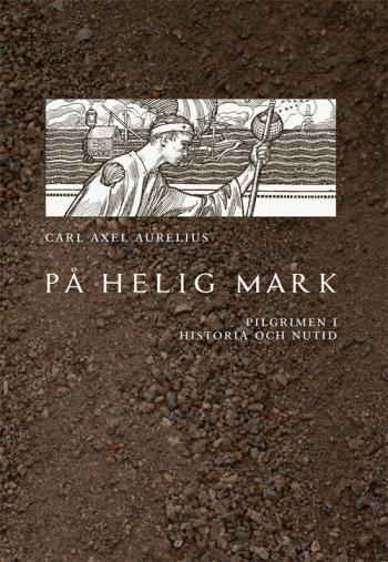 På Helig Mark -  Pilgrimen I Historia Och Nutid