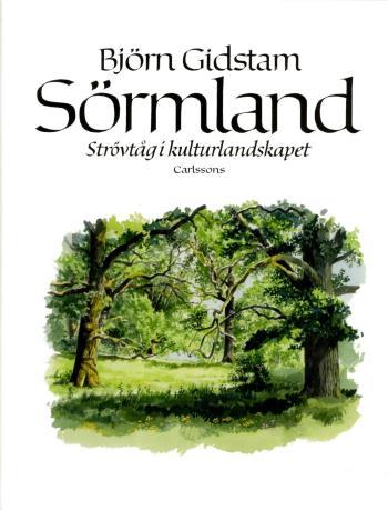 Sörmland - Strövtåg I Kulturlandskapet