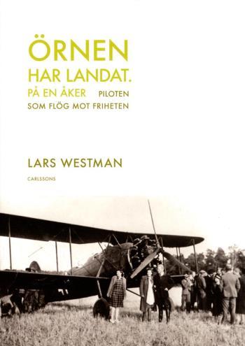 Örnen Har Landat - På En Åker - Piloten Som Flög Mot Friheten