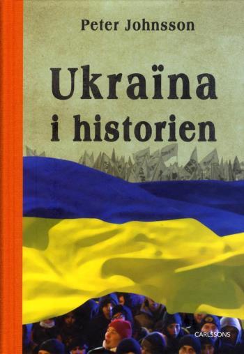 Ukraina I Historien - Från Äldsta Tid Till 2015