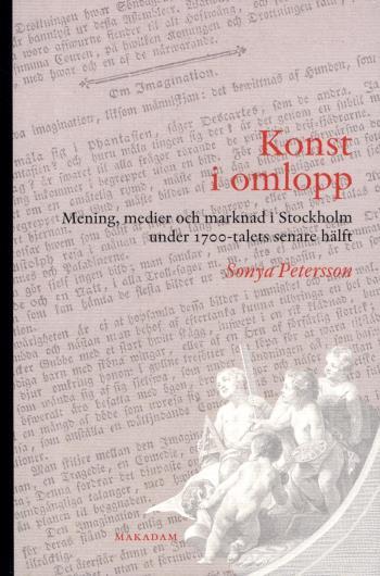 Konst I Omlopp - Mening, Medier Och Marknad I Stockholm Under 1700-talets S
