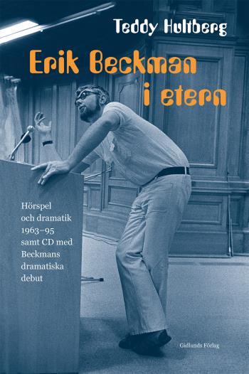 Erik Beckman I Etern - Hörspel Och Dramatik 1963-95 Samt Cd Med Beckmans Dramatiska Debut