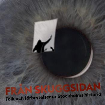 Från Skuggsidan - Folk Och Förbrytelser Ur Stockholms Historia