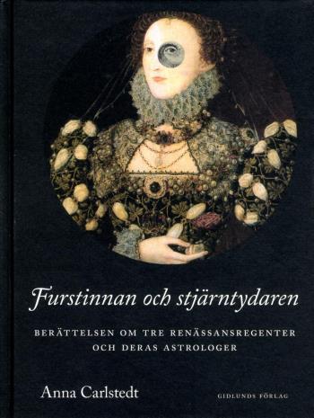 Furstinnan Och Stjärntydaren - Berättelsen Om Tre Renässansregenter Och Deras Astrologer