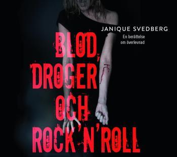 Blod, Droger Och Rock'n'roll - En Berättelse Om Överlevnad