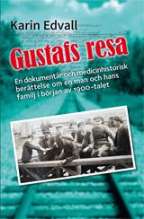 Gustafs Resa - En Dokumentär, Och En Medicinhistorisk Berättelse Om En Man Och Hans Familj I Början Av 1900-talet