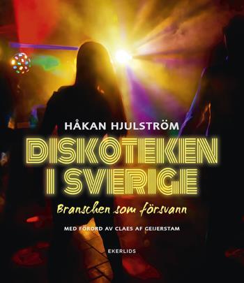 Diskoteken I Sverige - Branschen Som Försvann