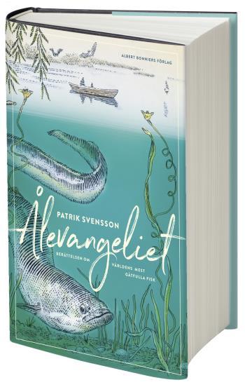 Ålevangeliet - Berättelsen Om Världens Mest Gåtfulla Fisk