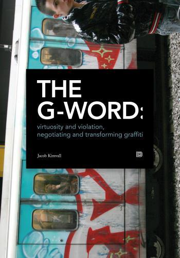 The G-word - Virtuosity And Violation, Negotiating And Transforming Graffiti