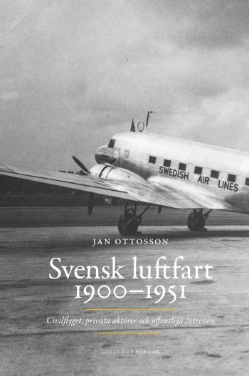 Svensk Luftfart 1900-1951 - Civilflyget, Privata Aktörer Och Offentliga Intressen