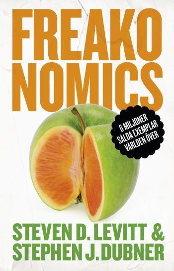 Freakonomics - En Vildsint Ekonom Förklarar Det Moderna Livets Gåtor