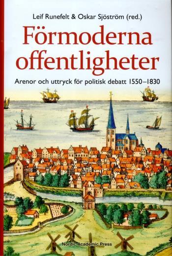 Förmoderna Offentligheter - Arenor Och Uttryck För Politisk Debatt 1550-1830