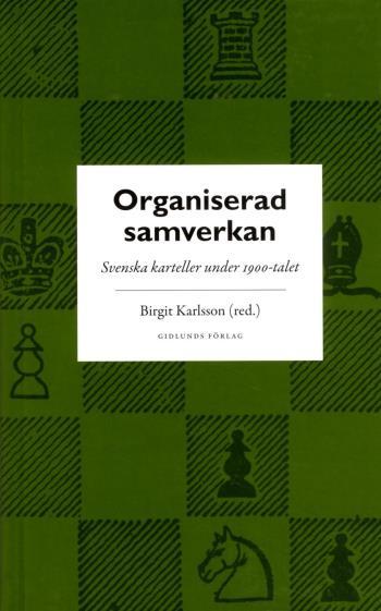 Organiserad Samverkan - Svenska Karteller Under 1900-talet