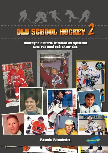 Old School Hockey - Hockeyns Historia Berättad Av Spelarna Som Var Med Och Skrev Den. 2