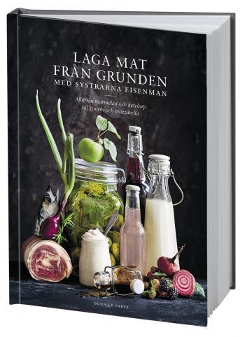 Laga Mat Från Grunden Med Systrarna Eisenman - Alltifrån Marmelad Och Ketchup Till Kimchi Och Mozzarella.