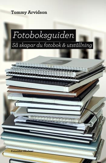 Fotoboksguiden - Så Skapar Du Fotobok & Utställning