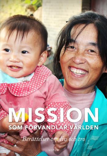 Mission Som Förvandlar Världen - Berättelsen Om Liv Och Tro